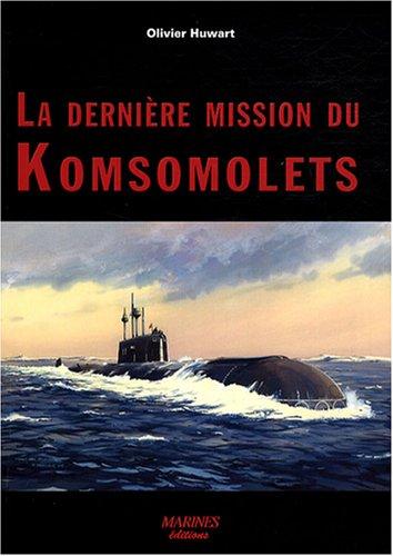 9782915379747: La dernière mission du Komsomolets : Tentative d'autopsie d'un Tchernobyl sous-marin oublié