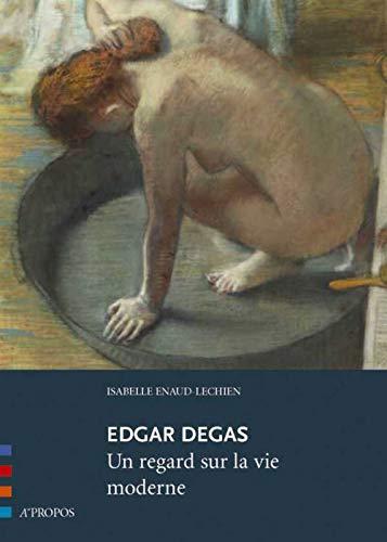 9782915398076: Edgar Degas, un regard sur la vie moderne