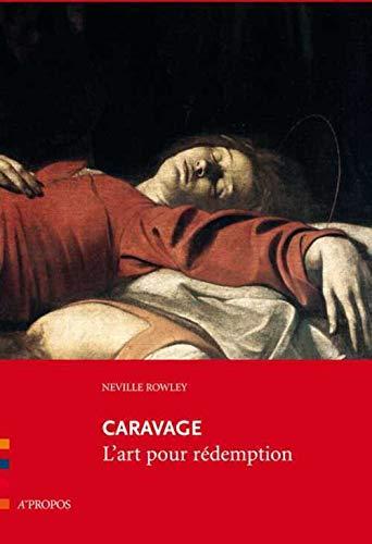 Caravage, l'art pour rédemption: Neville Rowley