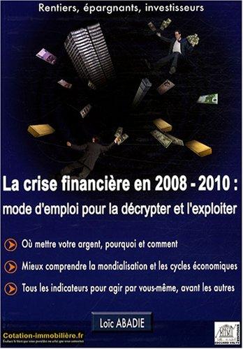 9782915401288: La crise financière en 2008/2010 : mode d'emploi pour la décrypter et l'exploiter