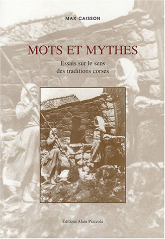 9782915410013: Mots et mythes : Essais sur le sens des traditions corses