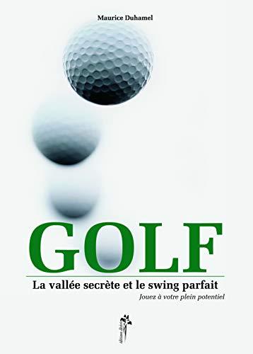 Golf La vallee secrete et le swing parfait Jouez a votre plein: Duhamel Maurice
