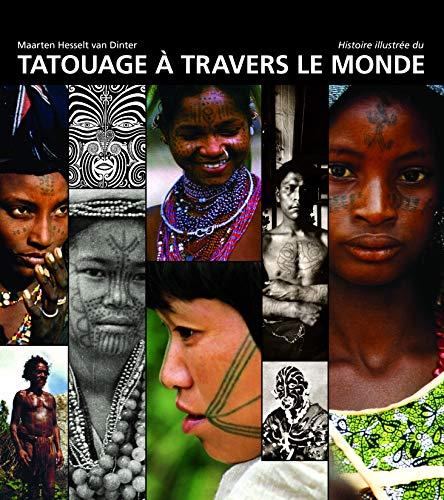 Histoire illustree du tatouage a travers le monde: Hesselt van Dinter Maarten