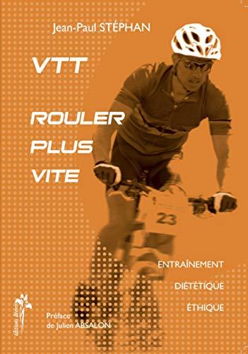 9782915418248: VTT, rouler plus vite : Entraînement, diététique, éthique