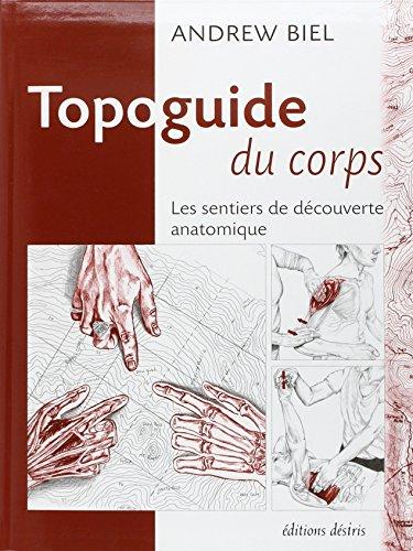 Topoguide du corps Les sentiers de decouverte anatomique Manuel: Biel Andrew