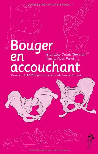 Bouger en accouchant (French Edition) (2915418985) by BLANDINE CALAIS-GERMAIN