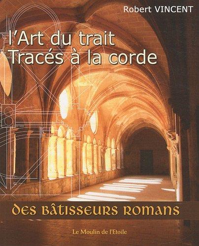 9782915428216: L'art du trait : tracés à la corde : Des bâtisseurs romans