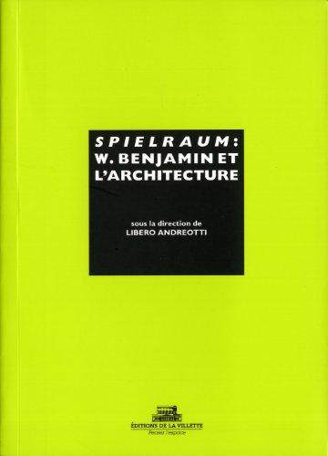 Spielraum. W. Benjamin et l'architecture: Andreotti Libero, Libero Andreotti
