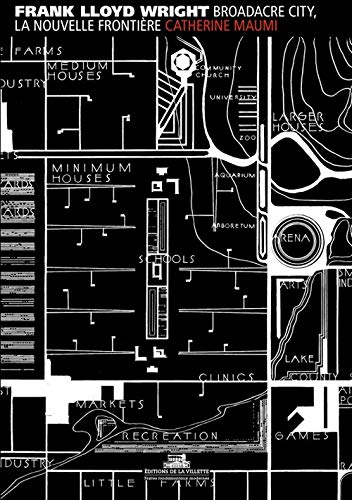 Broadacre City, la nouvelle frontière: Wright, Frank Lloyd; Maumi, Catherine