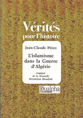 9782915461060: Islamisme dans la guerre d'Algérie (Verite pour l'H)