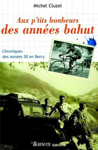 9782915484045: Aux p'tits bonheurs des années bahut : Chroniques des années 50 en Berry