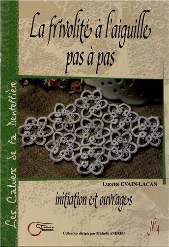 9782915493696: La frivolité à l'aiguille pas à pas : Initiation et ouvrages (Les Cahiers de la Dentellière)
