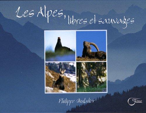 Les Alpes, libres et sauvages (French Edition): Philippe Mulatier