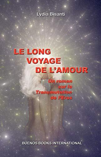 9782915495195: Le Long Voyage de l'Amour: Un Roman sur la Transmutation de l'Eros