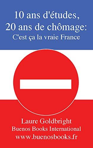 9782915495959: 10 ans d'etudes, 20 ans de chomage: C'est ca la vraie France!