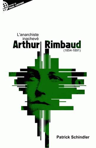ANARCHISTE INACHEVE ARTHUR RIMBAUD -L-: SCHINDLER PATRICK