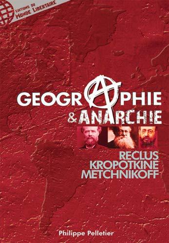 GEOGRAPHIE ET ANARCHIE RECLUS KROPOTKINE: PHILIPPE PELLETIER