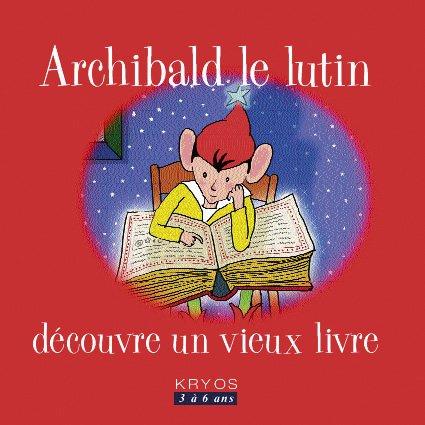 9782915518030: Archibald le Lutin Découvre un Vieux Livre (French Edition)