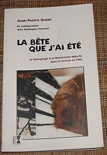9782915528022: La bête que j'ai été : le témoignage d'un Réunionnais déporté dans la Creuse en 1966