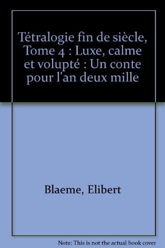 9782915529036: Tétralogie fin de siècle, Tome 4 : Luxe, calme et volupté : Un conte pour l'an deux mille