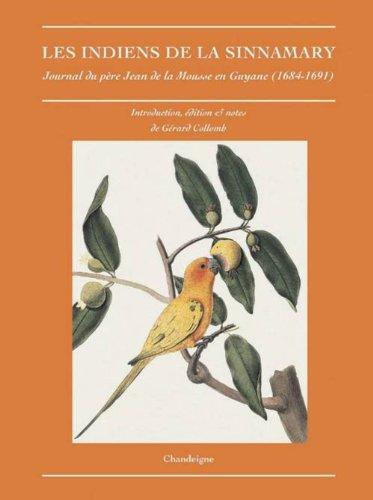 Les indiens de la Sinnamary : Journal du père Jean de la Mousse en Guyane (1684-1691): Jean ...