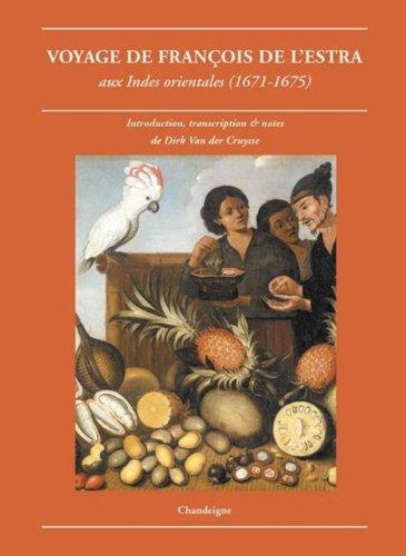 Le voyage de François de L'Estra : Aux Indes orientales (1671-1675): Dirk Van der ...