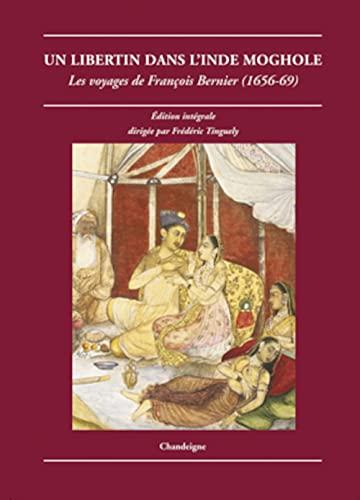 9782915540338: Un libertin dans l'Inde moghole : Les voyages de François Bernier (1656-1669)