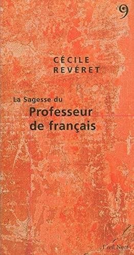 Sagesse du professeur de français (La): Rev�ret, C�cile