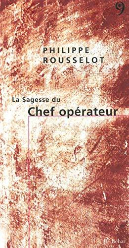 La Sagesse du Chef opérateur: Philippe Rousselot