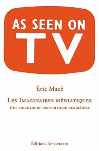 9782915547351: Imaginaires mediatiques(Les):pour une sociologie postcritique