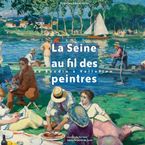 La Seine au fil des peintres, de Boudin à Vallotton: Lespinasse, Francois