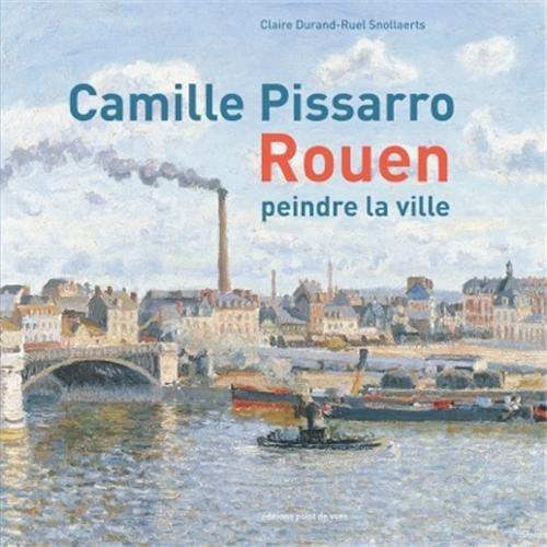 9782915548556: Camille Pissarro - Rouen- peindre la ville