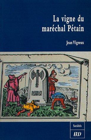 La vigne du marechal Petain: Vigreux Jean