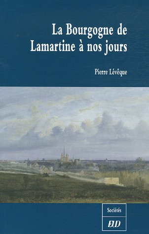La Bourgogne de Lamartine à nos jours (French Edition)