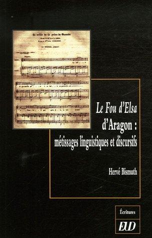 Le Fou d'Elsa d'Aragon: Metissages Linguistiques et: Bismuth, Herve
