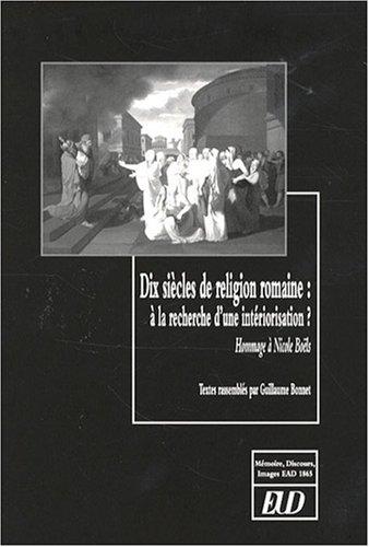 Dix siecle de religion romaine A la recherche d'une interiorisa: Bonnet Guillaume