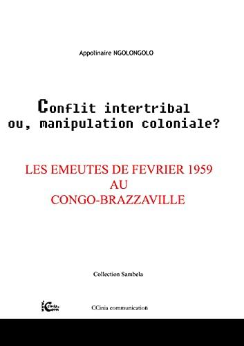Conflit intertribal ou manipulation coloniale ? Les émeutes de février 1959 au Congo-Brazzaville - Appolinaire, Ngolongolo