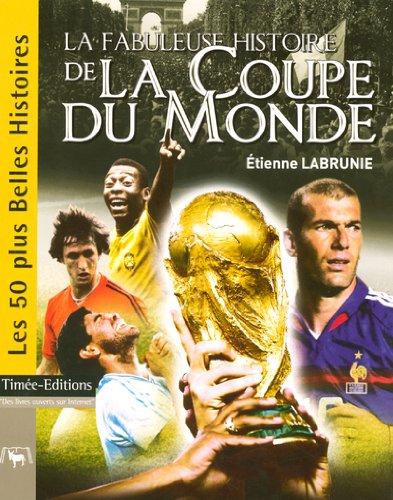 9782915586381: La fabuleuse histoire de la Coupe du Monde (Les 50 plus belles histoires)