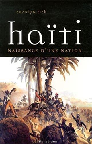 Haïti, naissance d'une nation : La révolution de Saint-Domingue vue d'en bas:...