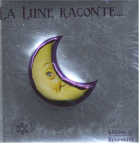 9782915601671: La lune raconte... (Petits livres d'argent)