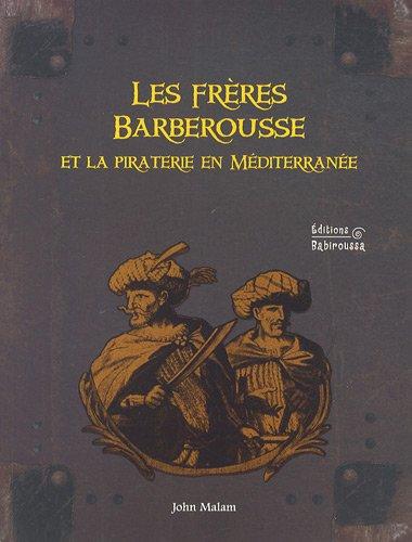 9782915601855: Les frères Barberousse et la piraterie en Méditerranée