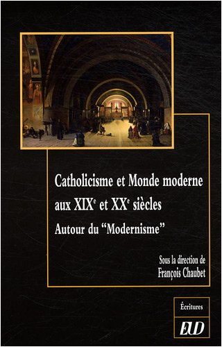 Catholicisme et monde moderne aux XIXe et XXe siecles Autour du: Chaubet Francois