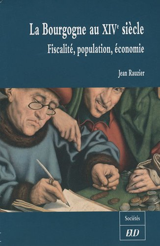 La Bourgogne au XIVe siecle Fiscalite population economie: Rauzier, Jean.