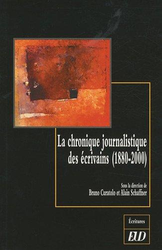 La chronique journalistique des ecrivains 1880 2000: Curatolo Bruno