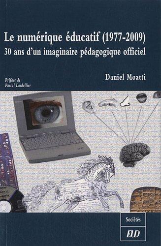 Le numerique educatif 1977 2009 30 ans d'imaginaire pedagogique: Moatti Daniel