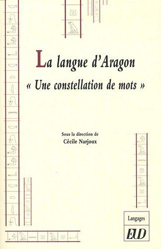 La langue d'Aragon : Une constellation de mots: C�cile Narjoux