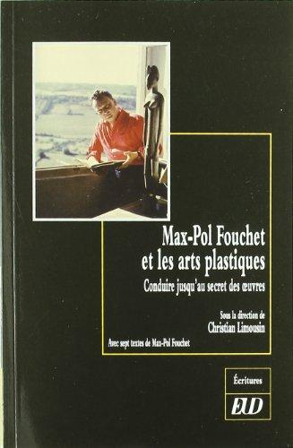 Max Pol Fouchet et les arts plastiques Conduire jusqu'au secret: Limousin Christian