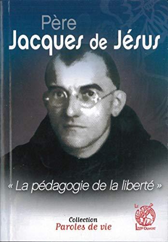 9782915614503: Père Jacques de Jésus - La pédagogie de la liberté