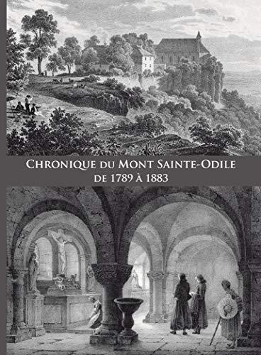9782915626773: Chronique du Mont Sainte-Odile de 1789 à 1883 : Chronique manuscrite inédite du Vicaire Général Nicolas Schir, 1794-1864 continuée par le Vicaire Général Ignace Rapp, 1807-1886