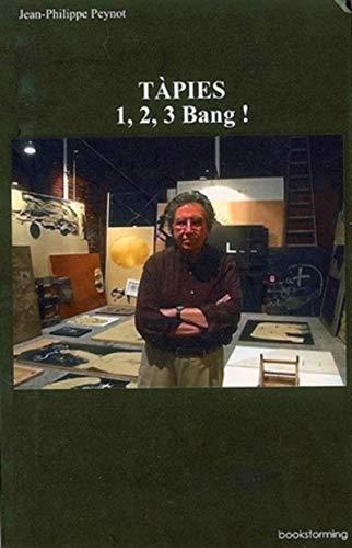 Tapies 1 2 3 BANG: Peynot Jean Philippe